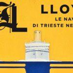 Lloyd. Le navi di Trieste nel mondo. Mostra dal 26-3 al 9-10- 2016
