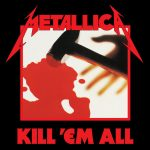 Metallica – Kill 'Em All – Il primo assaggio di thrash metal americano.