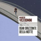 Ogni orizzonte della notte – Maurizio Vicedomini Recensione