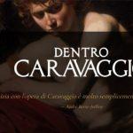 Dentro Caravaggio PROROGATA FINO AL 4 FEBBRAIO  Milano