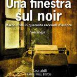 Una finestra sul noir Antologia in ricordo di Marco Frilli