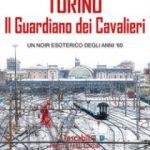 Torino. Il guardiano dei Cavalieri Ivano Barbiero. Recensione