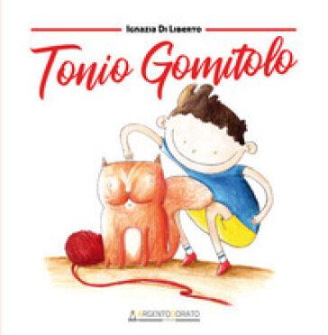 Tonio Gomitolo -Ignazia Di Liberto – ArgentoDorato Editore