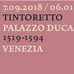 Tintoretto 1519 – 1594. Mostra a Palazzo Ducale – Appartamento del Doge a Venezia