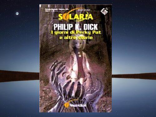 I giorni di Perky Pat e altre storie  Dick con  mini excursus sulla fantascienza