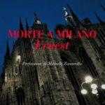 Morte a Milano – Ernest. Romanzo di Antonio G. D' Errico – Recensione