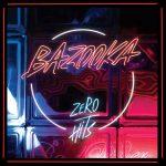 Bazooka – Zero Hits – Capolavoro garage nomade e ribelle tutto da ballare.