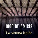 Recensione: LA SETTIMA LAPIDE Romanzo di Igor de Amicis