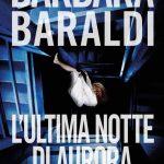 Recensione: L'ULTIMA NOTTE DI AURORA di Barbara Baraldi – GIUNTI Editore