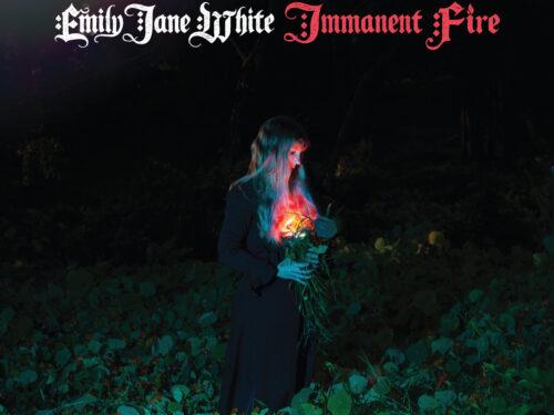 Emily Jane White – Immanent Fire – Destinati ad ardere.