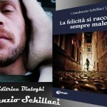 INTERVISTA A  G. SCHILLACI – LA FELICITÀ SI RACCONTA SEMPRE MALE – DIALOGHI EDIZIONI