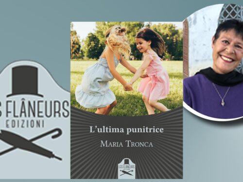 INTERVISTA A MARIA TRONCA – L'ULTIMA PUNITRICE – LES FLANEURS EDIZIONI