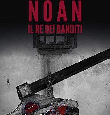 Recensione: Noan Il Re Dei Banditi di Antonio La Vecchia