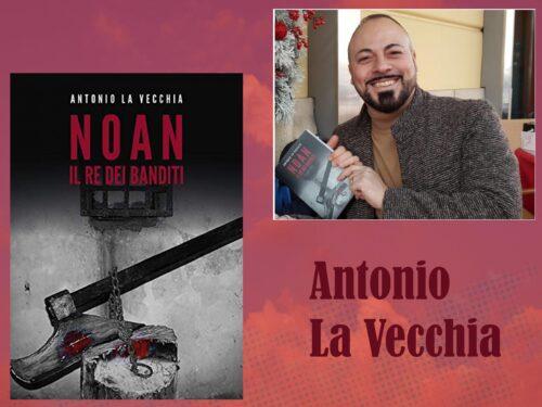Intervista ad Antonio La Vecchia – Noan il re dei banditi –