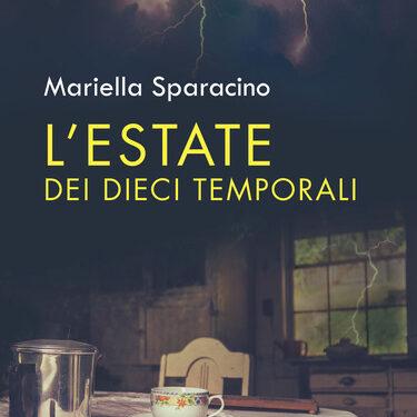 L'Estate dei dieci temporali di Mariella Sparacino