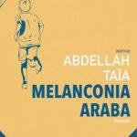 Recensione: MELANCONIA ARABA – ABDELLAH TAÏA