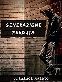 Recensione: Generazione Perduta di Gianluca Malato (self publishing)
