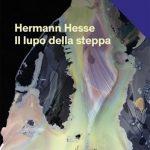 Hermann Hesse – Il lupo della steppa  – Recensione di Eloisa Ticozzi