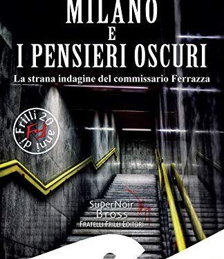 MILANO E I PENSIERI OSCURI – ALESSANDRO BASTASI – FRATELLI FRILLI EDITORI