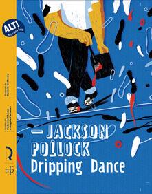 Recensione: Jackson Pollock Dripping Dance – Federica Chezzi, Angela Partenza