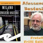 Intervista Alessandro Bastasi: Milano e i pensieri oscuri – Fratelli Frilli editore