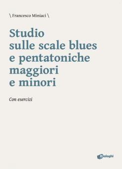 """""""STUDIO DELLE SCALE BLUES E PENTATONICHE MAGGIORI E MINORI Francesco Miniaci"""