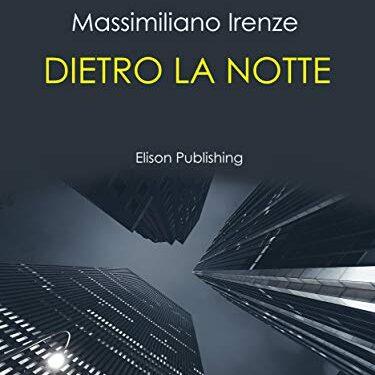 Dietro la notte – Massimiliano Irenze (Elison Publishing)