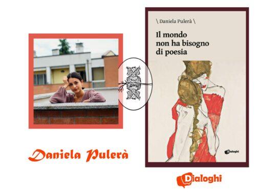 Il mondo non ha bisogno di poesia Silloge di Daniela Pulerà – Dialoghi edizioni
