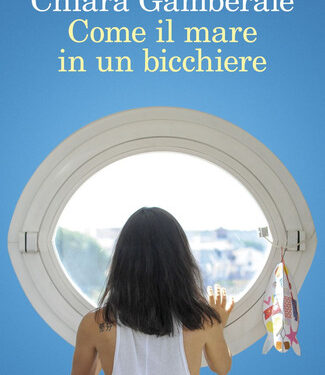 Come il mare in un bicchiere – Chiara Gamberale (Feltrinelli Editore)