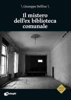 IL MISTERO DELL'EX BIBLIOTECA COMUNALE – GIUSEPPE DELFINO – DIALOGHI