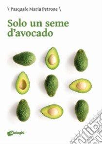 """Recensione:"""" Solo un seme di avocado"""" di Pasquale Maria Petrone -Dialoghi edizioni"""