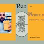 """Intervista a Rab """"Incubi e sogni che giocano a fare l'amore"""" (Robin Edizioni)"""