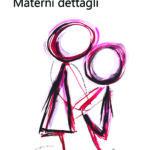 Materni dettagli di Franca Gualtieri (Il Rio Edizioni)