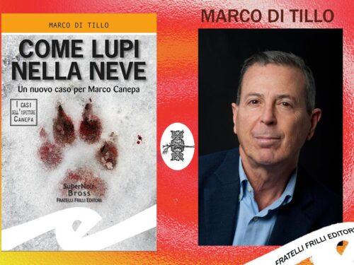 """Intervista a Marco Di Tillo – """"Come lupi nella neve"""" (Fratelli Frilli Editori)"""