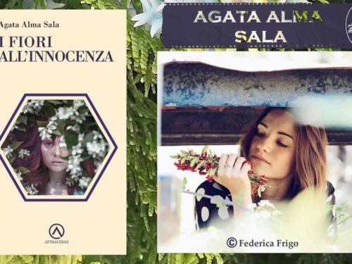 I fiori all'innocenza – Agata Alma Sala – edizioni AttraVerso con intervista