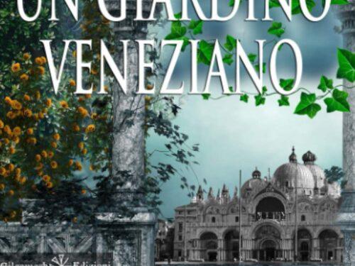 """RECENSIONE: """"UN GIARDINO VENEZIANO"""" – MARISA GIANOTTI – GILGAMESH EDIZIONI."""