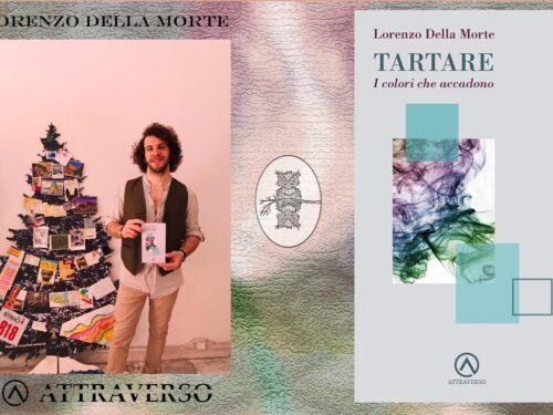 """""""Tartare/ i colori che accadono"""" – Silloge di Lorenzo Della Morte – Analisi ed intervista"""