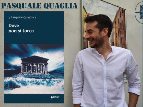 """PASQUALE QUAGLIA  """"DOVE NON SI TOCCA"""" analisi di Eloisa Ticozzi con intervista"""