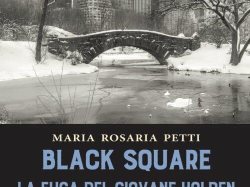 Recensione: Black Square. La fuga del giovane Holden – Maria Rosaria Petti