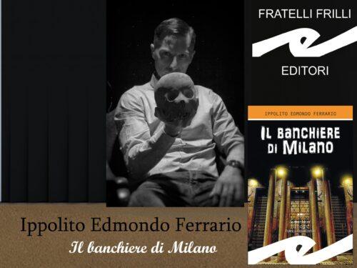Intervista a Ippolito Edmondo Ferrario – Il banchiere di Milano – Frilli